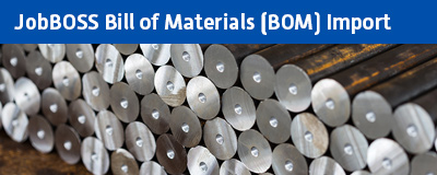 JobBOSS Bill of Materials (BOM) Import